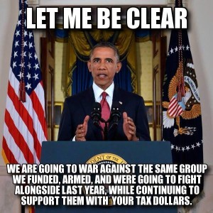 Obama-letmebeclear-we_are_going_to_War_against_ISIS_whom_we_funded_armed_n_financed